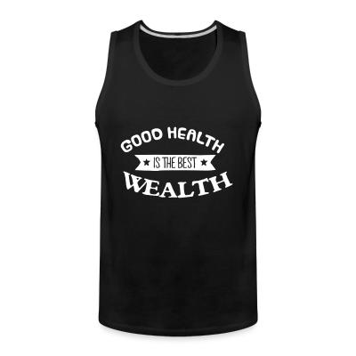 Tank top goood healty is the best wealthy