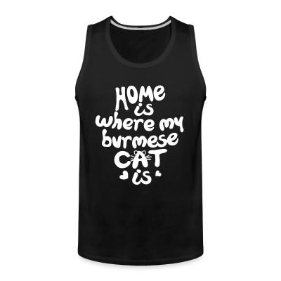 Tank top Home is where my burmese cat is