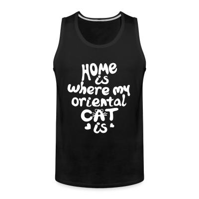 Tank top Home is where my oriental cat is