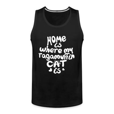 Tank top Home is where my ragamuffin cat is