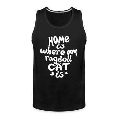 Tank top Home is where my ragdoll cat is