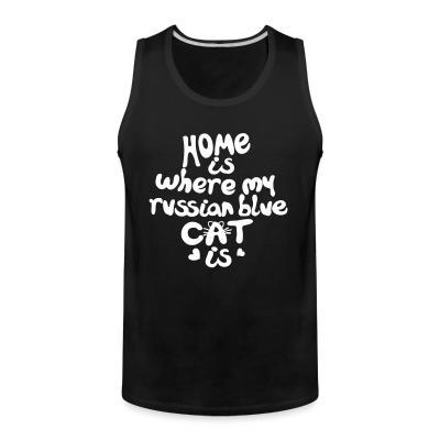 Tank top Home is where my russian blue cat is
