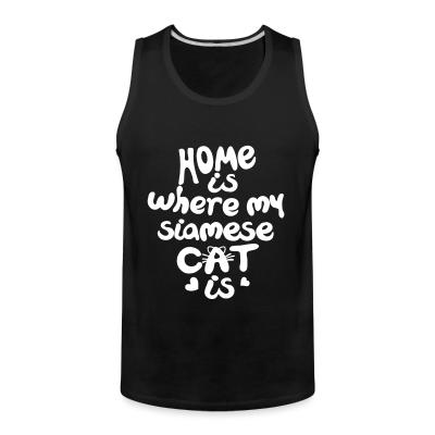 Tank top Home is where my siamese cat is