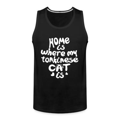 Tank top Home is where my tonkinese cat is