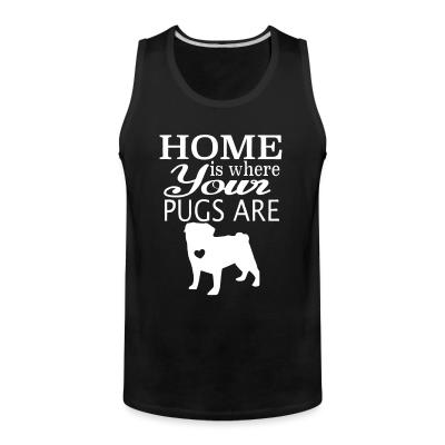 Tank top home is where your pugs are