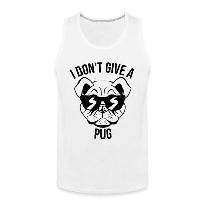 Tank top I don't give a pug