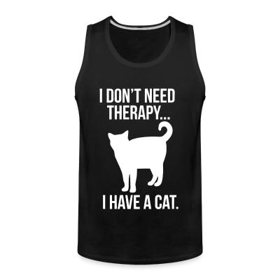 Tank top I don't need therapy...