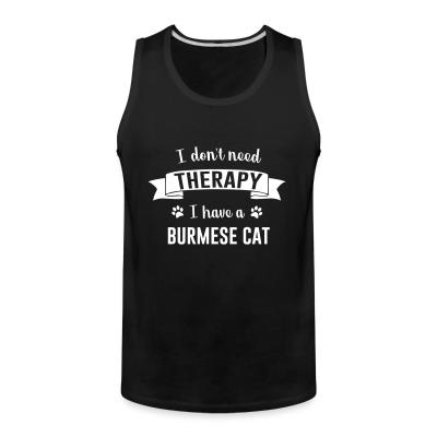 Tank top I don't need therapy I have a burmese cat