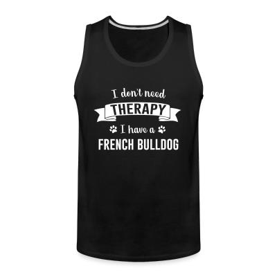 Tank top I don't need Therapy I have a french bullgod