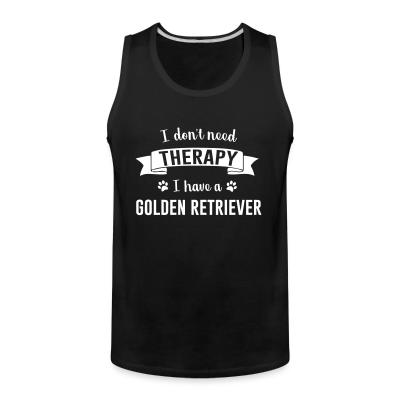 Tank top I don't need Therapy I have a Golden Retriever