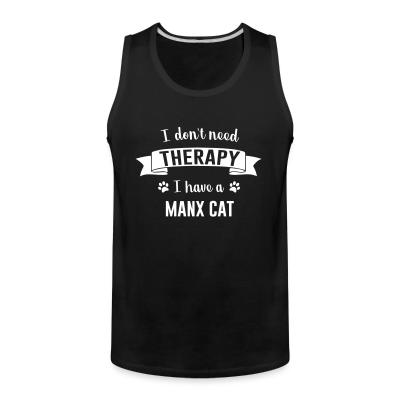 Tank top I don't need therapy I have a manx cat