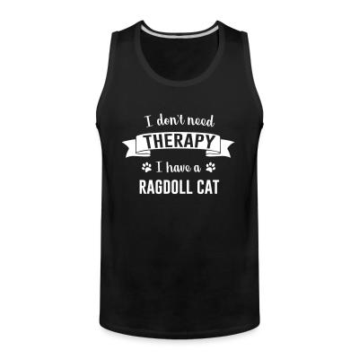 Tank top I don't need therapy I have a ragdoll cat