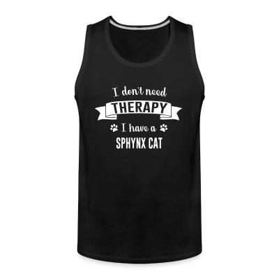 Tank top I don't need therapy I have a sphynx cat