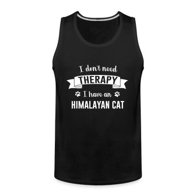 Tank top I don't need therapy I have an himalayan cat