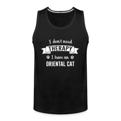 Tank top I don't need therapy I have an oriental cat
