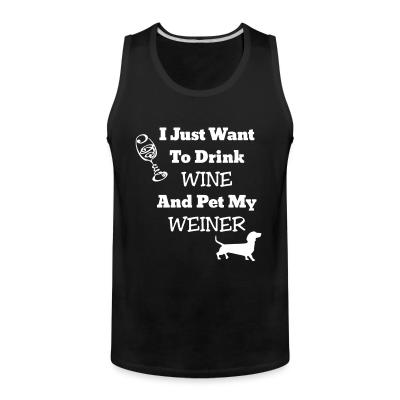 Tank top I just want to drink wine and pet my weiner