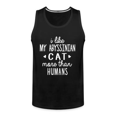 Tank top I like my abyssinian cat more than humans