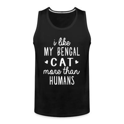 Tank top I like my bengal cat more than humans