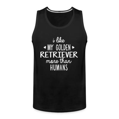 Tank top I like my Golden Retriever more than humans