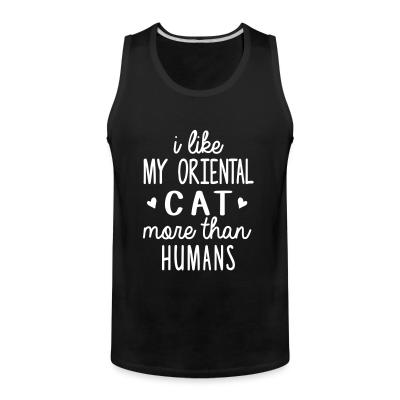 Tank top I like my oriental cat more than humans