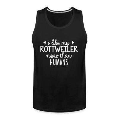 Tank top I like my rottweiler more than humans