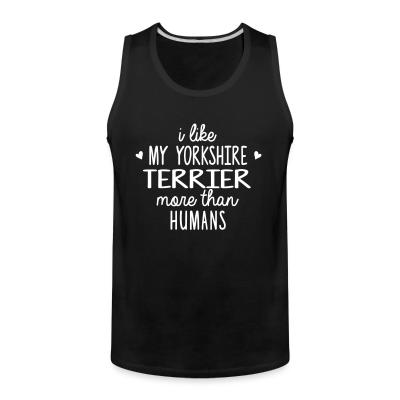 Tank top I like my yorkshire terrier more than humans