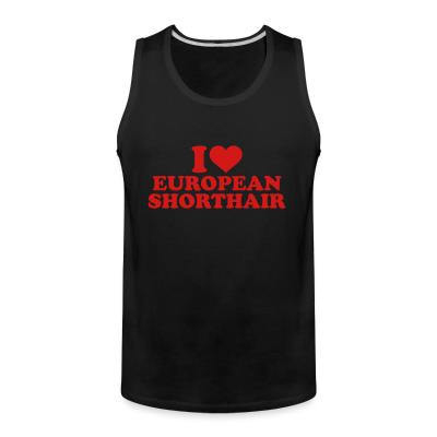 Tank top I love european shorthair