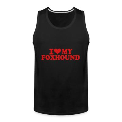 Tank top I love my Foxhound