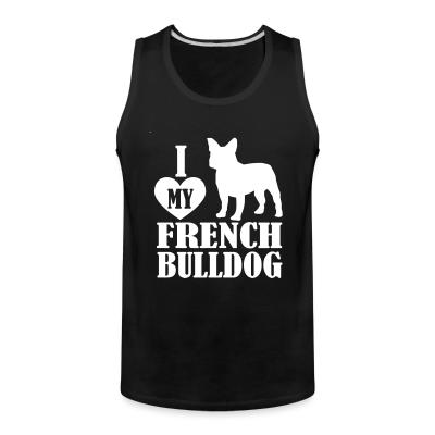 Tank top I love my french bulldog