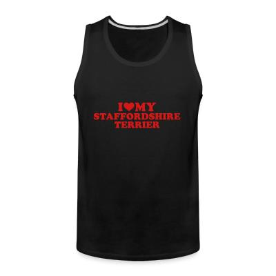 Tank top I love my staffordshire terrier
