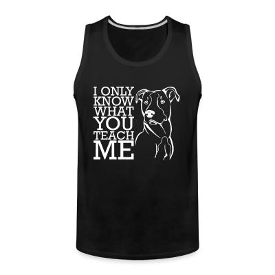 Tank top I only know what you teach me