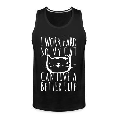 Tank top I work hard so my cat can live a better life