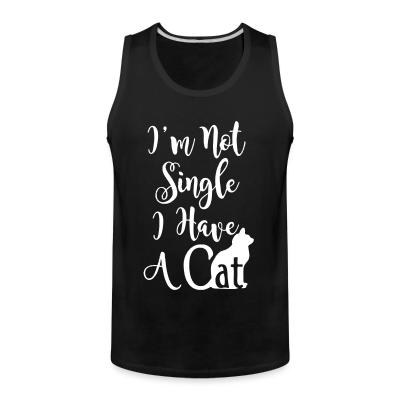 Tank top I'm not single i have a cat
