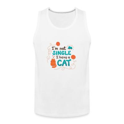 Tank top I'm not single i have cat