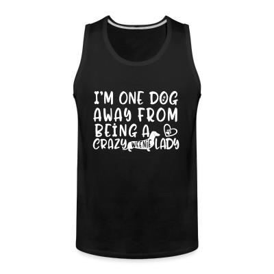 Tank top I'm one dog away from being  a crazy weenie lady