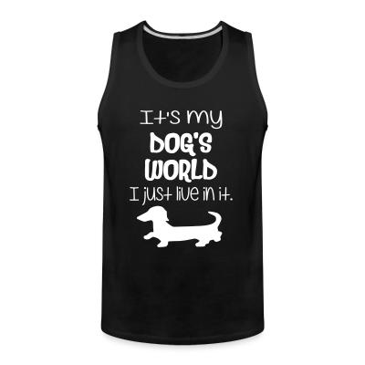 Tank top It's my dog world i juste live in it