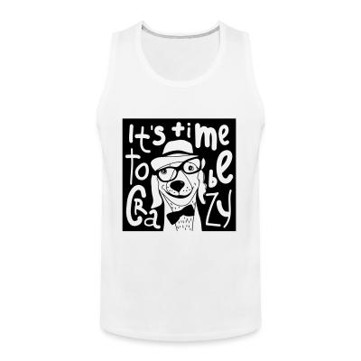 Tank top It's time  to be crazy