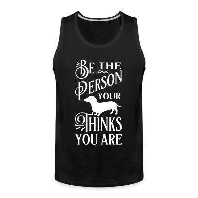 Tank top Je the person your thinks you are