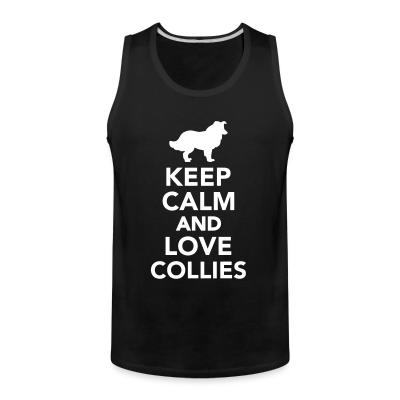 Tank top Keep calm and love collies