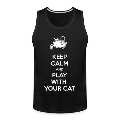 Tank top Keep calm and play with your cat