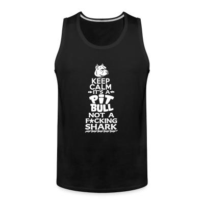 Tank top Keep calm it's a pit bull not a fucking shark