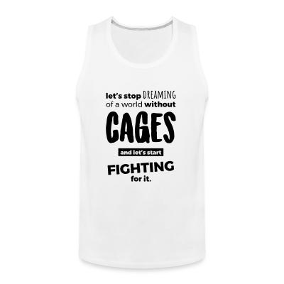Tank top Let's stop dreaming of a world without cages and let's start fighting for it