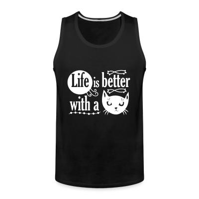 Tank top Life is better with a cat