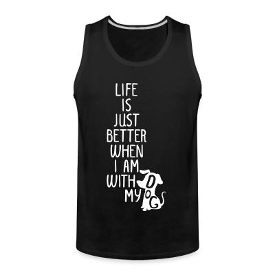 Tank top Life is just better when I am with my dog
