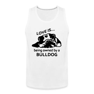 Tank top love is ... being owned by a bulldog