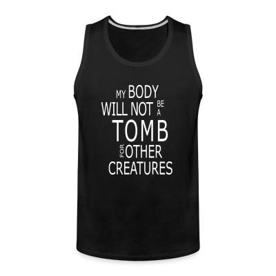 Tank top My body will not be a tomb for other creatures