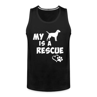 Tank top My dog is a rescue