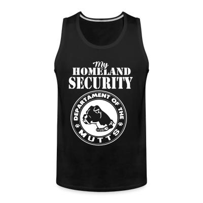 Tank top My homeland security. Departament of the mutts