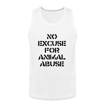 Tank top No excuse for animal abuse