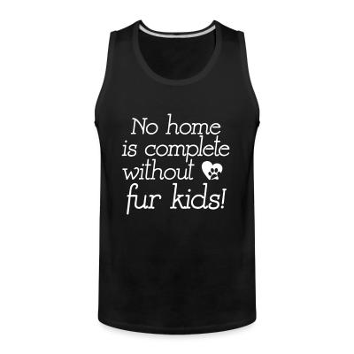 Tank top No home is complete without fur kids